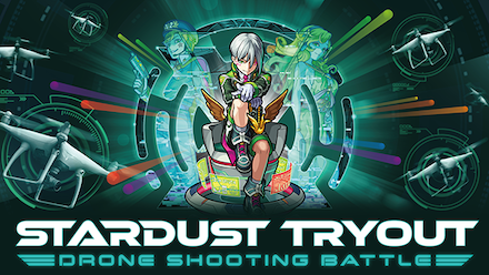 STARDUST TRYOUT〜Drone Shooting Battle〜
